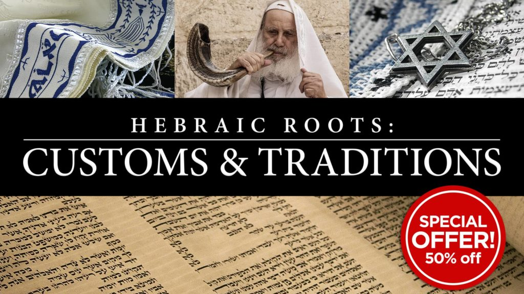 Hebraic Roots: Customs and Traditions