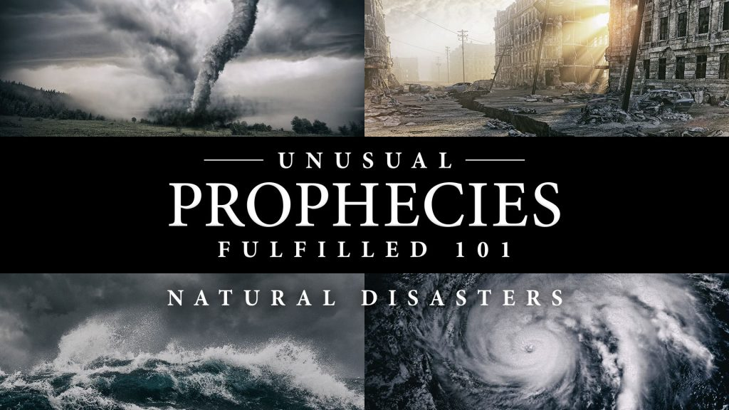 Unusual Prophecies Fulfilled 101: Natural Disasters