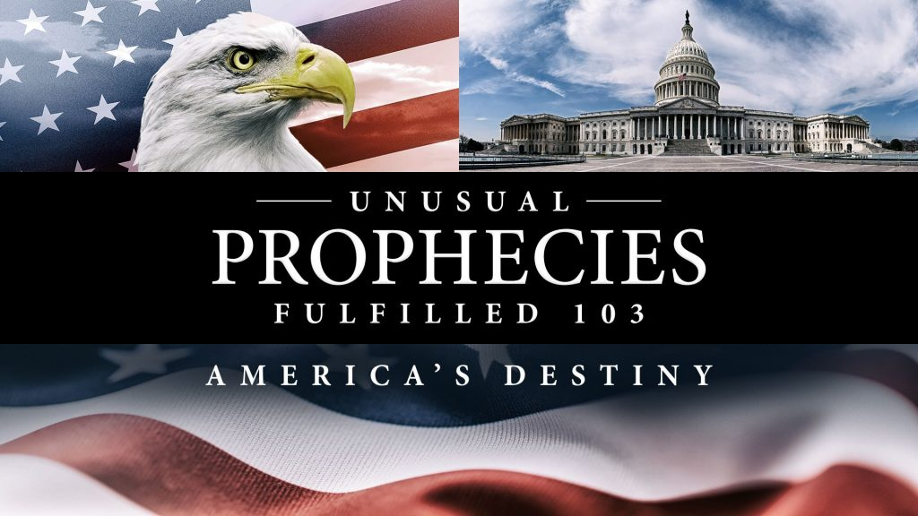 Unusual Prophecies Fulfilled 103: America's Destiny