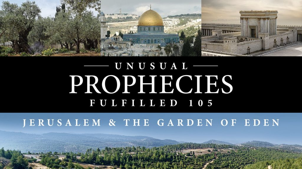 Unusual Prophecies Fulfilled 105: Jerusalem and the Garden of Eden