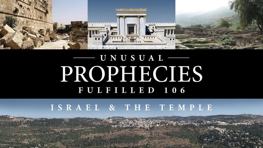 Unusual Prophecies Fulfilled 106: Israel and the Temple
