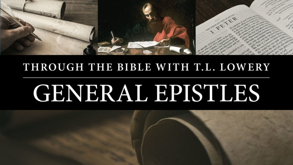 Through the Bible with T.L. Lowery – General Epistles