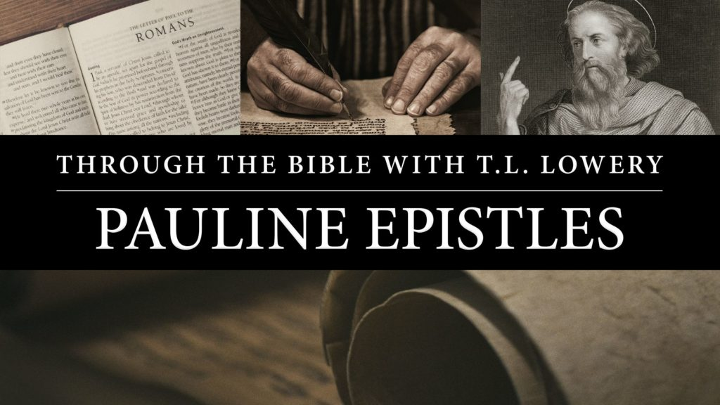 Through the Bible with T.L. Lowery – Pauline Epistles
